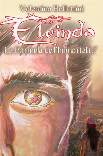 Eleinda - La Formula dell'Immortalità - Romanzo Urban Fantasy con i Draghi: Eleinda 2 eBook by Valentina Bellettini