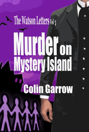 The Watson Letters: Volume 5: Murder on Mystery Island ebook by Colin Garrow