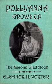 Pollyanna Grows Up ebook by Eleanor H. Porter,H. Weston Taylor (Illustrator)