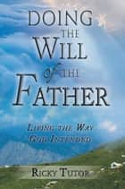 Doing the Will of the Father ebook by Ricky Tutor