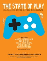 The State of Play - Creators and Critics on Video Game Culture ebook by Daniel Goldberg,Linus Larsson