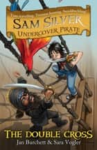 Sam Silver Undercover Pirate 6: The Double-cross ebook by Jan Burchett,Sara Vogler,Leo Hartas