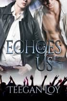 Echoes of Us ebook by Teegan Loy
