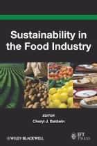 Sustainability in the Food Industry ebook by Cheryl J. Baldwin