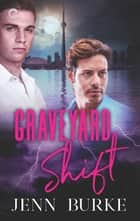 Graveyard Shift - A Gay Paranormal Mystery ebook by Jenn Burke