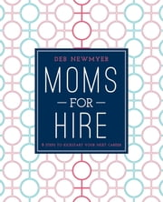 Moms For Hire - 8 Steps to Kickstart Your Next Career ebook by Kobo.Web.Store.Products.Fields.ContributorFieldViewModel