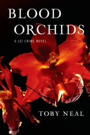 Blood Orchids - Lei Crime Series, #1 ebook by Toby Neal
