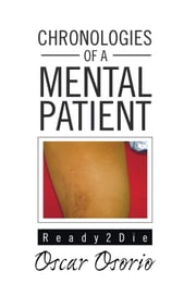 Chronologies of A Mental Patient - Ready To Die ebook by Oscar Osorio