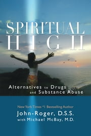 Spiritual High - Alternatives to Drugs and Substance Abuse ebook by John-Roger, DSS,Michael McBay, MD