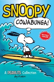 Snoopy: Cowabunga! - A Peanuts Collection ebook by Schulz, Charles M.