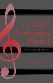 Louis and Bebe Barron's Forbidden Planet - A Film Score Guide ebook by James Wierzbicki