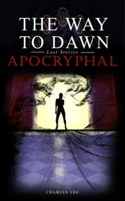 The Way To Dawn: Apocryphal ebook by Charles Lee