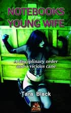 Notebooks of the Young Wife ebook by Tara Black