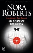 Lieutenant Eve Dallas (Tome 3) - Au bénéfice du crime ebook by Nora Roberts, Paul Benita
