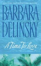 A Time to Love ebook by Barbara Delinsky