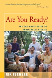 Are You Ready? - The Gay Man's Guide to Thriving at Midlife ebook by Rik Isensee