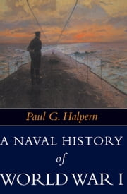 A Naval History of World War I ebook by Paul G. Halpern