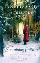 Sustaining Faith (When Hope Calls Book #2) ebook by Janette Oke, Laurel Oke Logan