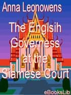 The Englsih Governess at the Siamese Court ebook by Anna Harriette Leonowens