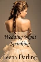 Wedding Night Spanking (Naughty Bride #1) ebook by Leena Darling