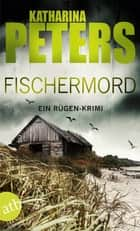 Fischermord - Ein Rügen-Krimi ebook by Katharina Peters