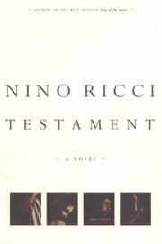 Testament - A Novel ebook by Nino Ricci