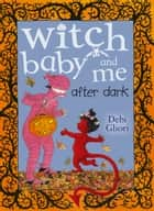 Witch Baby and Me After Dark ebook by Debi Gliori