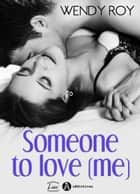 Someone to Love (me) - You… after me eBook by Wendy Roy