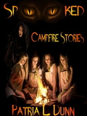 SpOOked: Campfire Stories (Part 2-The After Dark Collection) ebook by Patria L. Dunn (Patria Dunn-Rowe)