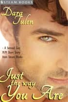 Just the Way You Are - A Sensual M/M Gay Erotic Romance Short Story from Steam Books ebook by Dara Tulen, Steam Books