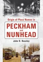 Origin of Placenames in Peckham and Nunhead ebook by John D. Beasley