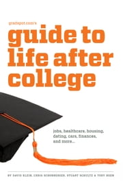 Gradspot.com's Guide to Life After College ebook by David Klein,Chris Schonberger,Stuart Schultz,Tory Hoen