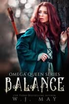 Balance - Omega Queen Series, #9 ebook by W.J. May