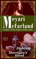 Fighting the Morrigan's Hand - A Matriarchies of Muirin SF Novel ebook by Meyari McFarland