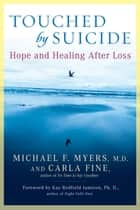 Touched by Suicide - Hope and Healing After Loss ebook by Michael F. Myers, Carla Fine