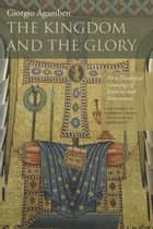 The Kingdom and the Glory ebook by Giorgio Agamben,Lorenzo Chiesa,Matteo Mandarini