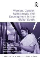 Women, Gender, Remittances and Development in the Global South ebook by Ton van Naerssen, Lothar Smith, Marianne H. Marchand