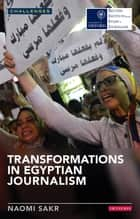 Transformations in Egyptian Journalism ebook by Naomi Sakr