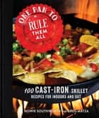 One Pan to Rule Them All - 100 Cast-Iron Skillet Recipes for Indoors and Out ebook by
