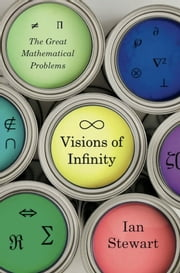 Visions of Infinity - The Great Mathematical Problems ebook by Ian Stewart