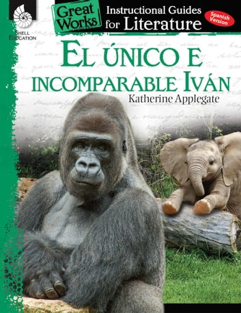 El Único e incomparable Iván: Instructional Guides for Literatur ebooks by Katherine Applegate