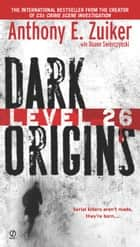 Level 26 - Dark Origins ebook by Anthony E. Zuiker, Duane Swierczynski