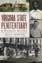 Virginia State Penitentiary - A Notorious History ebook by Dale M. Brumfield, Evans D. Hopkins