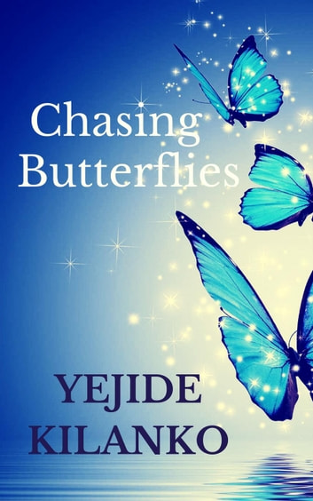 Chasing Butterflies ebook by Yejide Kilanko