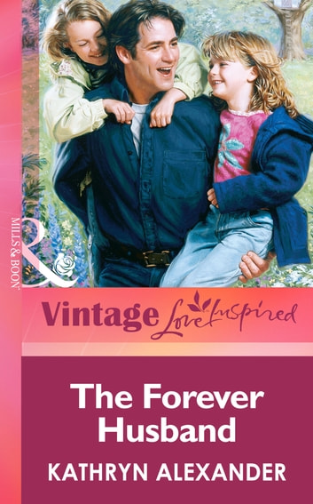 The Forever Husband (Mills & Boon Vintage Love Inspired) ebook by Kathryn Alexander