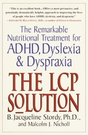 The LCP Solution - The Remarkable Nutritional Treatment for ADHD, Dyslexia, and Dyspraxia ebook by B. Jacqueline Stordy, Ph.D.,Malcolm J. Nicholl