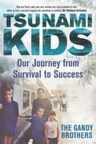 Tsunami Kids - Our Journey from Survival to Success ebook by Paul Forkan, Rob Forkan