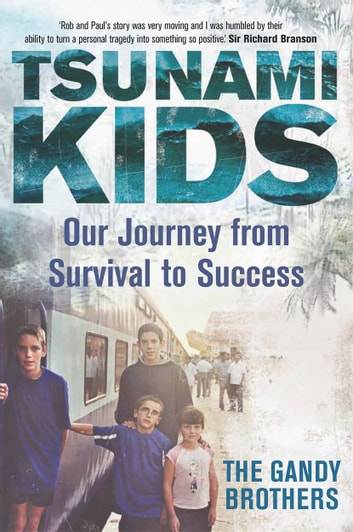 Tsunami Kids - Our Journey from Survival to Success ebook by Paul Forkan,Rob Forkan