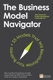 The Business Model Navigator - 55 Models That Will Revolutionise Your Business ebook by Oliver Gassmann,Karolin Frankenberger,Michaela Csik