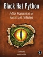Black Hat Python - Python Programming for Hackers and Pentesters ebook by Justin Seitz